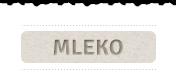 Mleko in mlečni izdelki: so kakovosten vir beljakovin, vitaminov, mineralov, sladkorjev (laktoze); fermentirani izdelki so bogati s človeku prijaznimi mlečnokislinskimi bakterijami;